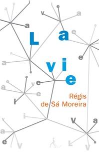 Régis de Sà Moreira - La vie.