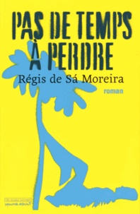 Régis de Sà Moreira - Pas de temps à perdre.