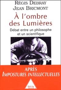 Régis Debray et Jean Bricmont - A l'ombre des Lumières - Débat entre un philosophe et un scientifique.