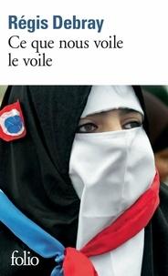 Régis Debray - Ce que nous voile le voile - La République et le sacré.
