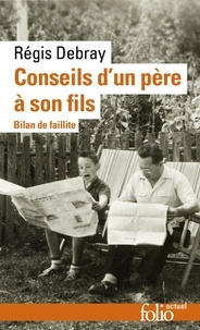Régis Debray - Conseils d'un père à son fils - Bilan de faillite.