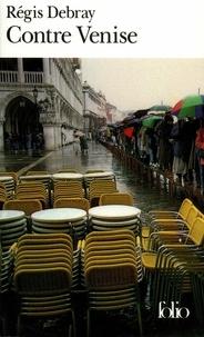 Régis Debray - Contre Venise.