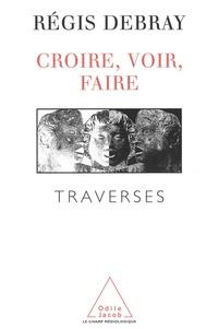 Régis Debray - CROIRE, VOIR, FAIRE. - Traverses.