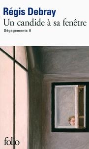 Régis Debray - Dégagements Tome 2 : Un candide à sa fenêtre.
