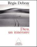 Régis Debray - Dieu, un itinéraire. - Matériaux pour l'histoire de l'Eternel en Occident.