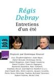 Régis Debray et Dominique Rousset - Entretiens d'un été.