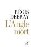 Régis Debray - L'Angle mort.