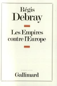 Régis Debray - L'empires contre l'Europe.