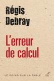 Régis Debray - L'erreur de calcul.