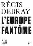 Régis Debray - L'Europe fantôme.