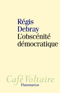 Régis Debray - L'obscénité démocratique.