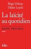 Régis Debray et Didier Leschi - La laïcité au quotidien - Guide pratique.