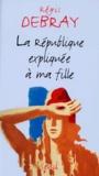 Régis Debray - La République expliquée à ma fille.
