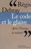 Régis Debray et Régis Debray - Le Code et le glaive - Après l'Europe, la nation ?.