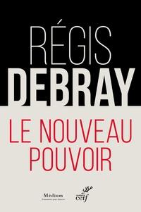 Régis Debray - Le nouveau pouvoir.