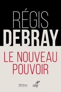 Régis Debray et Régis Debray - Le nouveau pouvoir.