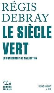 Régis Debray - Le siècle vert - Un changement de civilisation.