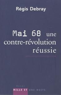 Régis Debray - Mai 68, une contre-révolution réussie - Modeste contribution aux discours et cérémonies officielles du dixième anniversaire.
