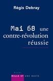 Régis Debray - Mai 68 : une contre-révolution réussie.
