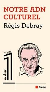 Régis Debray - Notre ADN culturel.