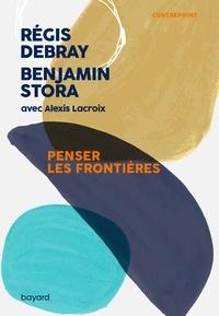 Régis Debray et Benjamin Stora - Penser les frontières.