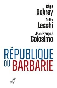 Régis Debray et Didier Leschi - République ou Barbarie.