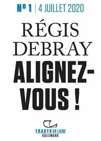 Régis Debray - Tracts en ligne (N°01) - Alignez-vous !.