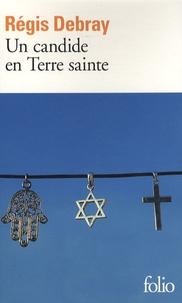 Régis Debray - Un candide en Terre sainte.