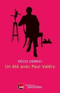 Régis Debray - Un été avec Paul Valéry.