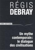 Régis Debray - Un mythe contemporain : le dialogue des civilisations.
