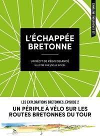 Régis Delanoë et Joëlle Bocel - L'échappée bretonne - Un périple à vélo sur les routes bretonnes du Tour.