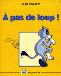 Régis Delpeuch - A pas de loup !.