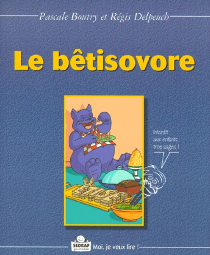 Régis Delpeuch et Pascale Boutry - Le bêtisovore.