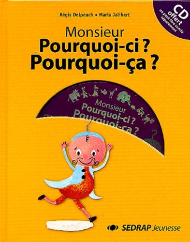 Régis Delpeuch - Monsieur Pourquoi-ci ? Pourquoi-ça ?. 1 CD audio