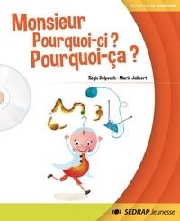 Régis Delpeuch - Monsieur Pourquoi-ci ? Pourquoi ça ?.