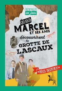 Régis Delpeuch - Quand Marcel et ses amis découvrirent la grotte de Lascaux.