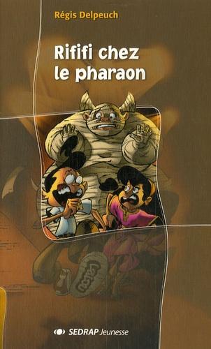 Régis Delpeuch - Rififi chez le pharaon.