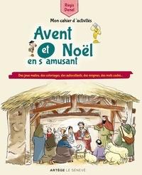 Régis Denel - Avent et Noël en s'amusant - Des jeux malins, des coloriages, des autocollants, des énigmes, des mots codés....