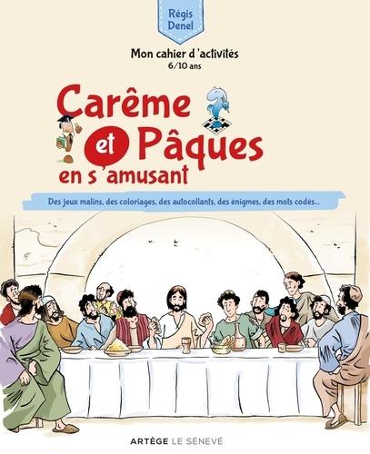 Régis Denel - Carême et Pâques en s'amusant - Mon cahier d'activités - Des jeux malins, des coloriages, des autocollants, des énigmes, des mots codés....