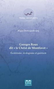 """Régis Dericquebourg - Georges Roux dit """"le Christ de Montfavet"""" - Esotérisme, écologisme et guérison."""