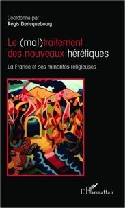 Régis Dericquebourg - Le (mal)traitement des nouveaux hérétiques - La France et ses minorités religieuses.