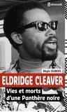 Régis Dubois - Eldridge Cleaver - Vies et morts d'une panthère noire.
