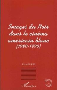 Régis Dubois - Images du Noir dans le cinéma américain blanc (1980-1995).