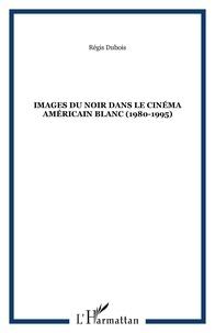 Régis Dubois - Images du Noir dans le cinéma américain blanc - 1980-1995.