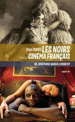 Les Noirs dans le cinéma français. De Joséphine Baker à Omar Sy