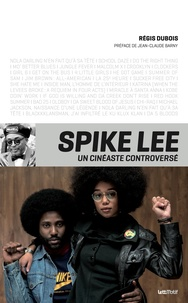 Régis Dubois - Spike Lee - Un cinéaste controversé.