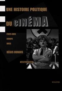 Régis Dubois - Une histoire politique du cinéma - Etats-Unis, Europe, URSS.