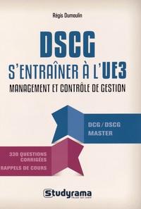 Régis Dumoulin - DSCG S'entraîner à l'UE3 - Management et contrôle de gestion.