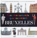 Régis Duqué et Laurence Bragard - Ces monuments qui racontent Bruxelles - du Moyen Age au XXIe siècle.