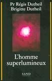 Régis Dutheil et Brigitte Dutheil - L' homme superlumineux.